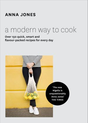 A Modern Way to Cook: Over 150 quick, smart and flavour-packed recipes for every day Hardcover  by Anna Jones