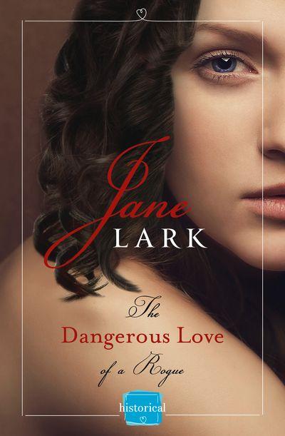 The Dangerous Love of a Rogue (The Marlow Family Secrets, Book 5) - Jane Lark