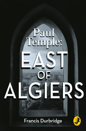 Paul Temple: East of Algiers Paperback  by Francis Durbridge