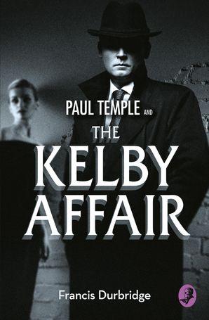 Paul Temple and the Kelby Affair (A Paul Temple Mystery) eBook  by Francis Durbridge