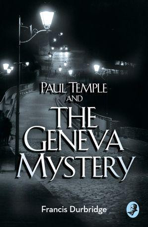 Paul Temple and the Geneva Mystery (A Paul Temple Mystery) eBook  by Francis Durbridge