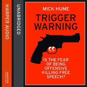 Trigger Warning: Is the Fear of Being Offensive Killing Free Speech?  Unabridged edition by Mick Hume