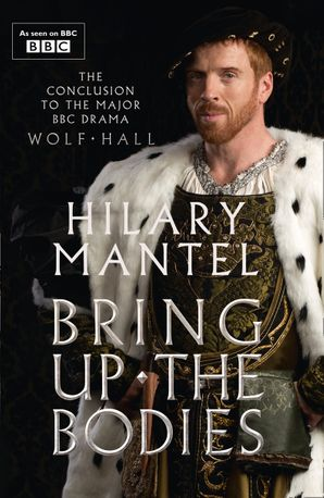 Bring Up the Bodies (The Wolf Hall Trilogy) Paperback TV tie-in edition by Hilary Mantel