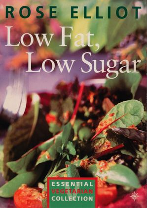 Low Fat, Low Sugar: Essential vegetarian collection eBook  by Rose Elliot