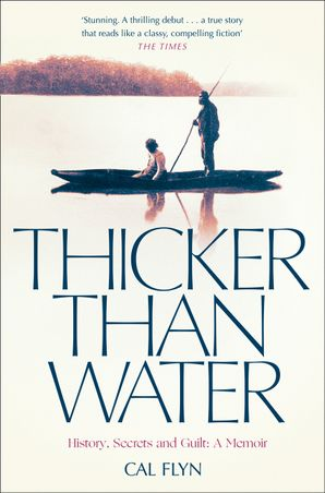 Thicker Than Water: History, Secrets and Guilt: A Memoir eBook  by Cal Flyn