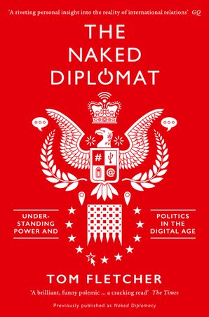 The Naked Diplomat: Understanding Power and Politics in the Digital Age eBook  by Tom Fletcher