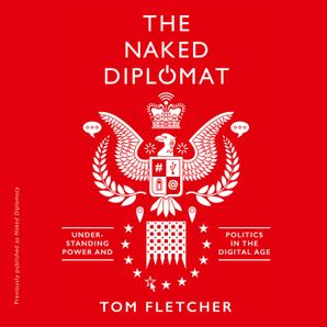 Naked Diplomacy Download Audio Unabridged edition by Tom Fletcher