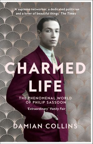 Charmed Life: The Phenomenal World of Philip Sassoon eBook  by Damian Collins