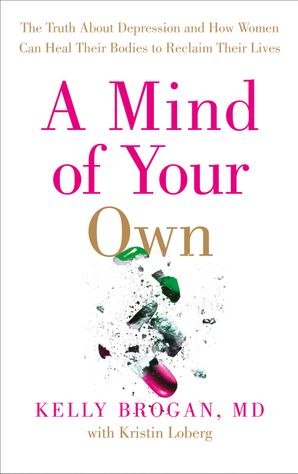 A Mind of Your Own Paperback  by Dr. Kelly Brogan