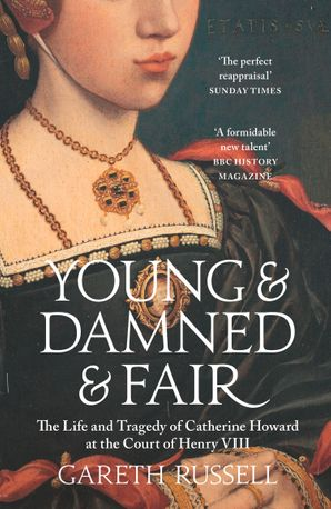 Young and Damned and Fair: The Life and Tragedy of Catherine Howard at the Court of Henry VIII Paperback  by Gareth Russell