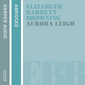 Aurora Leigh Download Audio Abridged edition by Elizabeth Barrett Browning
