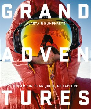 Grand Adventures Paperback  by Alastair Humphreys