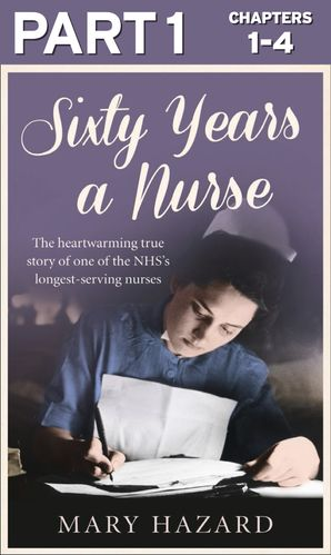 Sixty Years a Nurse: Part 1 of 3