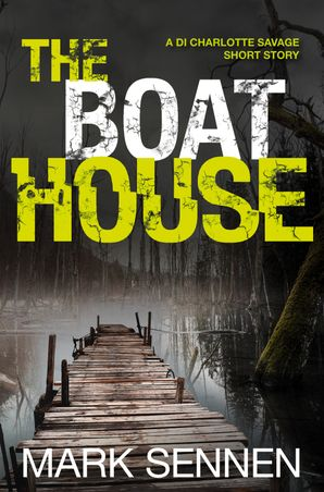The Boat House (A DI Charlotte Savage Short Story) eBook Digital original ePub edition by Mark Sennen