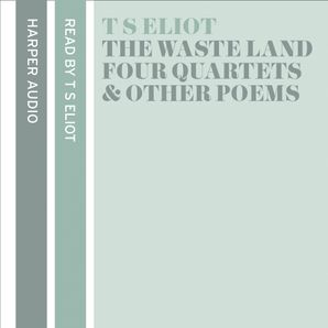 T. S. Eliot Reads The Waste Land, Four Quartets and Other Poems  Unabridged edition by No Author