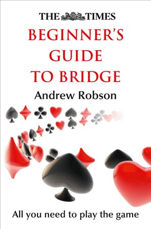 The Times Beginner's Guide to Bridge Paperback  by Andrew Robson