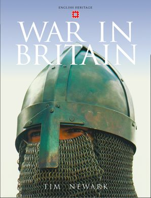 War in Britain: English Heritage eBook  by Tim Newark