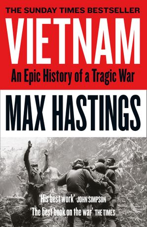 Vietnam: An Epic History of a Tragic War Paperback  by Sir Max Hastings