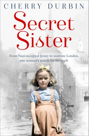 Secret Sister: From Nazi-occupied Jersey to wartime London, one woman's search for the truth (Long Lost Family) eBook TV tie-in edition by Cherry Durbin