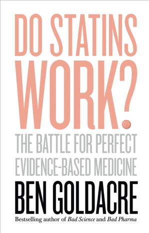 Do Statins Work?: The Battle for Perfect Evidence-Based Medicine Hardcover  by Ben Goldacre