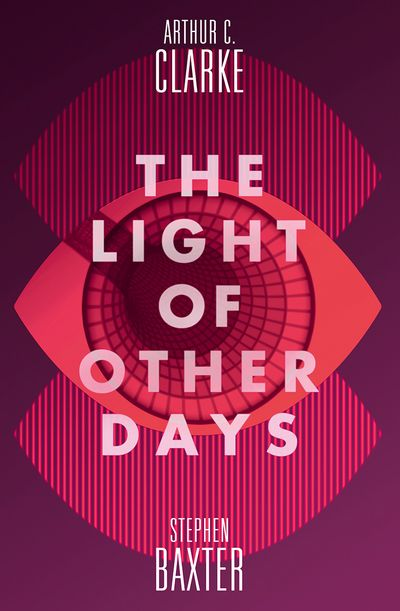 The Light of Other Days - Stephen Baxter and Arthur C. Clarke