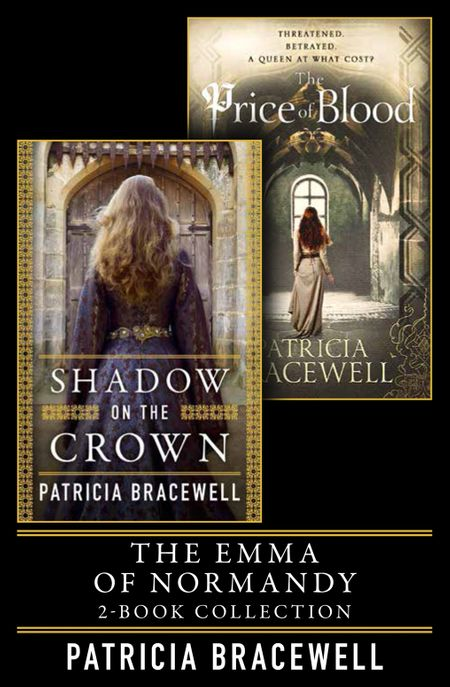 The Emma of Normandy 2-book Collection: Shadow on the Crown and The Price of Blood - Patricia Bracewell