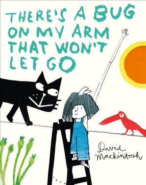 There's a Bug on My Arm that Won't Let Go Hardcover  by David Mackintosh