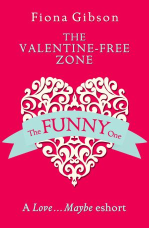 The Valentine-Free Zone: A Love...Maybe Valentine eShort eBook  by Fiona Gibson