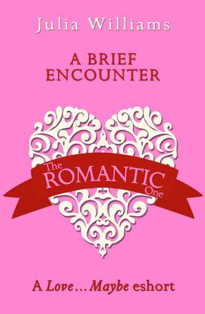 A Brief Encounter: A Love…Maybe Valentine eShort eBook  by Julia Williams