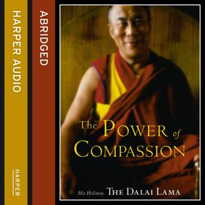 The Power of Compassion: A Collection of Lectures  Abridged edition by His Holiness The Dalai Lama