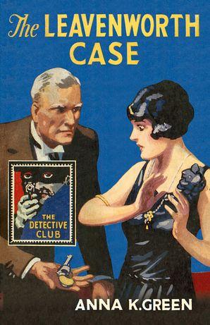 The Leavenworth Case (Detective Club Crime Classics) eBook  by Anna K. Green