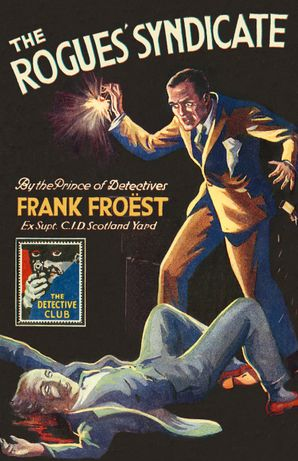 The Rogues' Syndicate: The Maelstrom (Detective Club Crime Classics) Hardcover  by Frank Froest