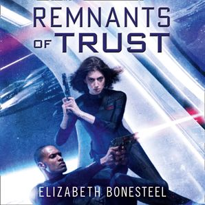 Remnants of Trust (A Central Corps Novel, Book 2)  Unabridged edition by Elizabeth Bonesteel