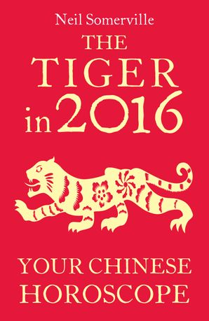 The Tiger in 2016: Your Chinese Horoscope eBook  by Neil Somerville
