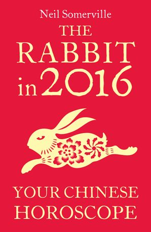 The Rabbit in 2016: Your Chinese Horoscope eBook  by Neil Somerville