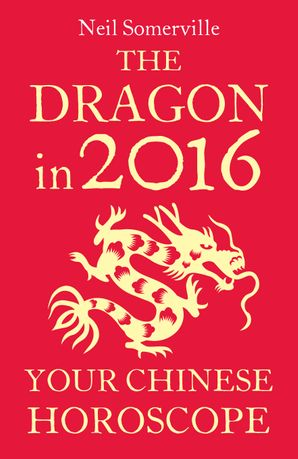 The Dragon in 2016: Your Chinese Horoscope eBook  by Neil Somerville