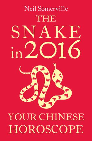 The Snake in 2016: Your Chinese Horoscope eBook  by Neil Somerville