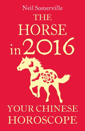The Horse in 2016: Your Chinese Horoscope eBook  by Neil Somerville