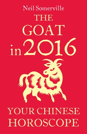 The Goat in 2016: Your Chinese Horoscope eBook  by Neil Somerville