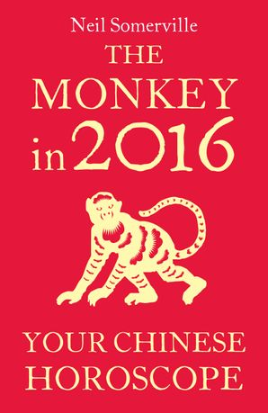The Monkey in 2016: Your Chinese Horoscope eBook  by Neil Somerville
