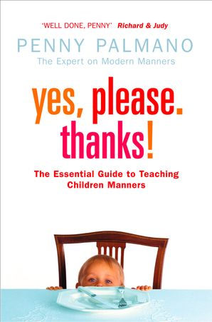Yes, Please. Thanks!: Teaching Children of All Ages Manners, Respect and Social Skills for Life eBook  by Penny Palmano