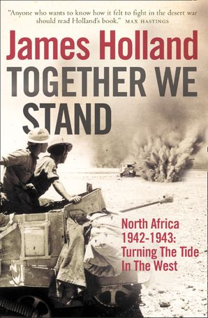 Together We Stand: North Africa 1942–1943: Turning the Tide in the West eBook  by James Holland