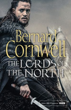 The Lords of the North (The Last Kingdom Series, Book 3) Paperback TV tie-in edition by Bernard Cornwell