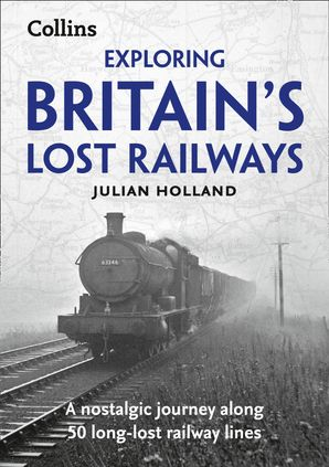 Exploring Britain's Lost Railways Paperback  by Julian Holland