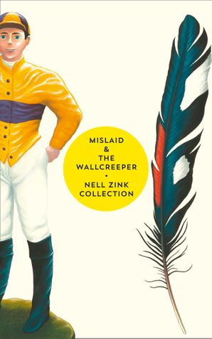 Mislaid & The Wallcreeper: The Nell Zink Collection eBook  by Nell Zink