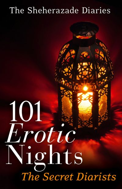 101 Erotic Nights: The Sheherazade Diaries - The Secret Diarists