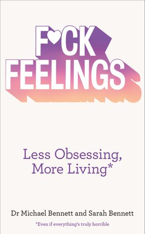 F*ck Feelings: Less Obsessing, More Living Paperback  by Dr. Michael Bennett