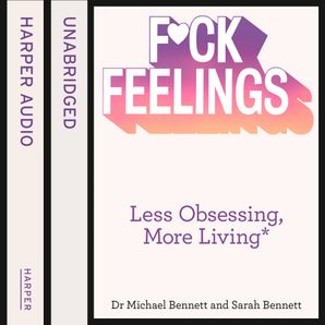 F*ck Feelings: Less Obsessing, More Living Paperback Unabridged edition by Dr. Michael Bennett