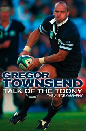 Talk of the Toony: The Autobiography of Gregor Townsend eBook  by