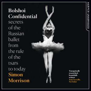 Bolshoi Confidential Download Audio Unabridged edition by Simon Morrison